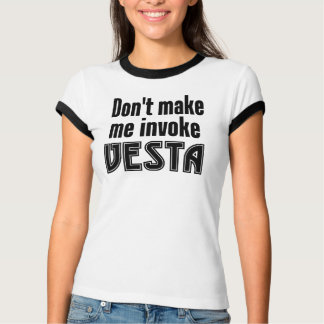 Don't make me invoke Vesta T-Shirt