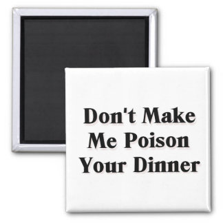 Don't Make Me Poison Your Dinner 2 Inch Square Magnet