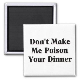 Don't Make Me Poison Your Dinner Magnet