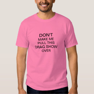 Don't Make Me Pull This Drag Show Over T-shirt
