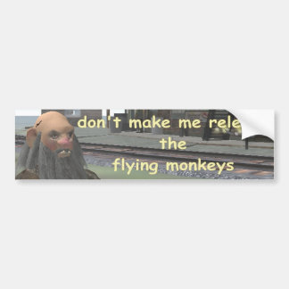 dont make me release the flying monkeys bumper sticker