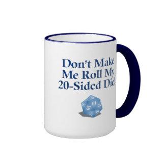 Don't Make Me Roll My 20-Sided Die! Mug