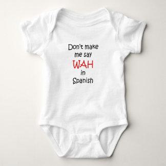Don't Make Me Say Wah T-shirt