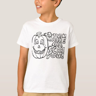 Don't Make Me Scare You! T-Shirt