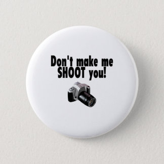 Dont Make Me Shoot You Button
