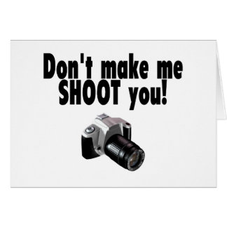 Dont Make Me Shoot You Card