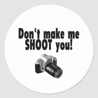 Don't Make Me Shoot You Classic Round Sticker