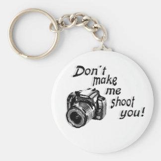 Don't Make Me Shoot You Key Chain