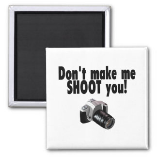 Dont Make Me Shoot You Magnet