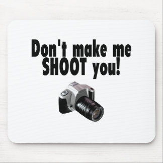 Dont Make Me Shoot You Mouse Pad