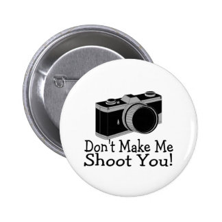 Dont Make Me Shoot You Photography Button
