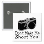 Dont Make Me Shoot You Photography Buttons
