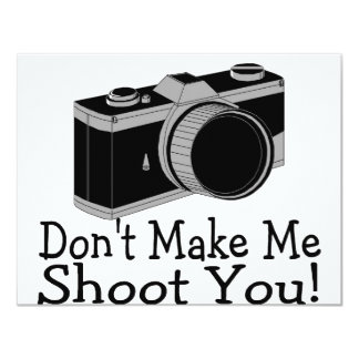 "Dont Make Me Shoot You Photography 4.25"" X 5.5"" Invitation Card"