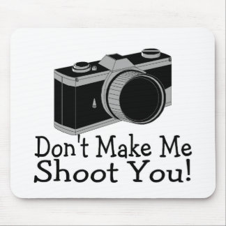 Dont Make Me Shoot You Photography Mouse Pad