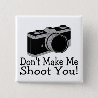 Dont Make Me Shoot You Photography Pinback Button