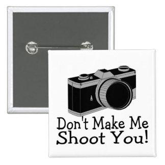 Dont Make Me Shoot You Photography Pinback Button