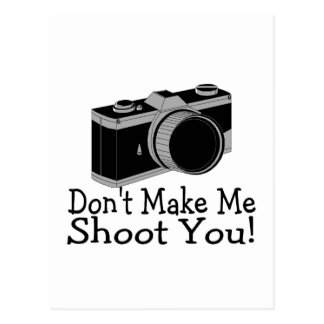 Dont Make Me Shoot You Photography Postcard