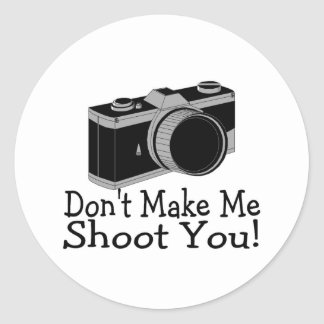 Dont Make Me Shoot You Photography Classic Round Sticker