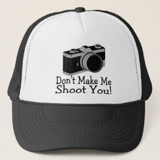 Dont Make Me Shoot You Photography Trucker Hat