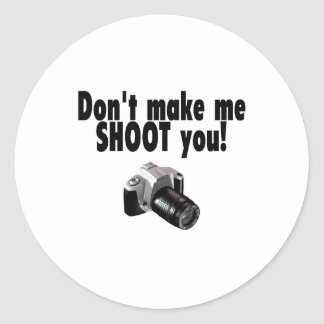Dont Make Me Shoot You Classic Round Sticker