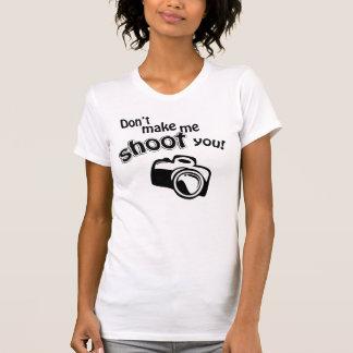 Don't Make Me Shoot You! T-Shirt
