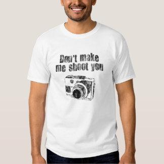 Don't Make Me Shoot You T Shirt