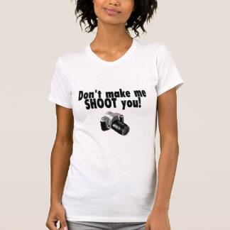 Dont Make Me Shoot You T-Shirt