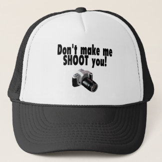 Dont Make Me Shoot You Trucker Hat