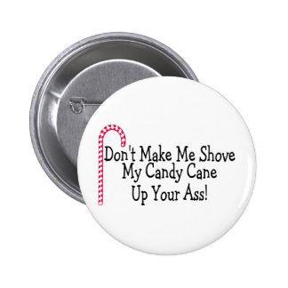 Dont Make Me Shove My Candy Cane Pinback Button