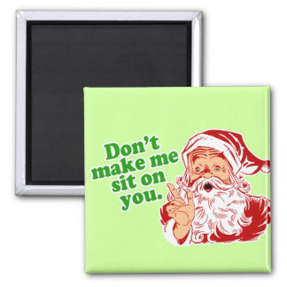 Dont Make Me Sit On You 2 Inch Square Magnet