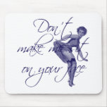 DON'T MAKE ME SIT ON YOUR FACE MOUSE PAD