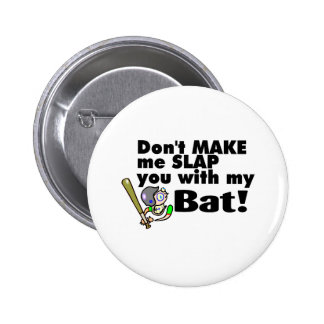 Dont Make Me Slap You With My Bat 2 Inch Round Button