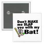 Dont Make Me Slap You With My Bat Buttons