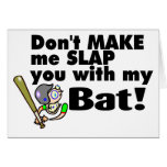 Dont Make Me Slap You With My Bat Greeting Card