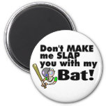 Dont Make Me Slap You With My Bat Magnets