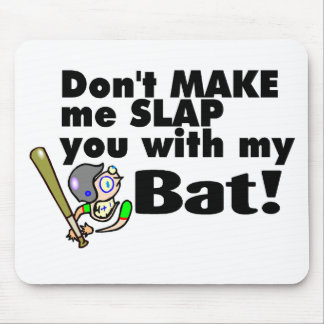 Dont Make Me Slap You With My Bat Mouse Pad