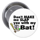 Dont Make Me Slap You With My Bat Pinback Buttons