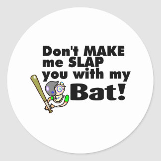 Dont Make Me Slap You With My Bat Stickers