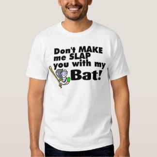 Dont Make Me Slap You With My Bat T-Shirt