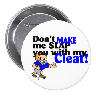 Dont Make Me Slap You With My Cleat (Football) 3 Inch Round Button