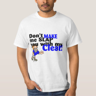Dont Make Me Slap You With My Cleat Football T-Shirt