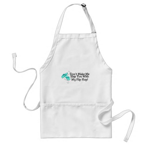 Dont Make Me Slap You With My Flip Flop 1 Aprons