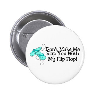 Dont Make Me Slap You With My Flip Flop 1 Pinback Button
