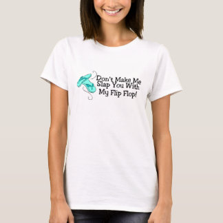 Dont Make Me Slap You With My Flip Flop 1 T-Shirt