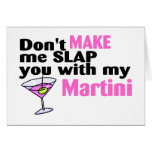 Dont Make Me Slap You With My Martini Greeting Card