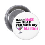 Dont Make Me Slap You With My Martini Pin