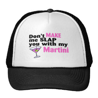 Dont Make Me Slap You With My Martini Trucker Hat