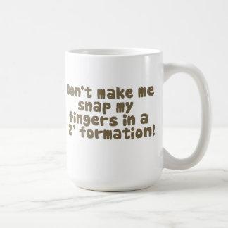 Don't Make Me Snap My Fingers Mug