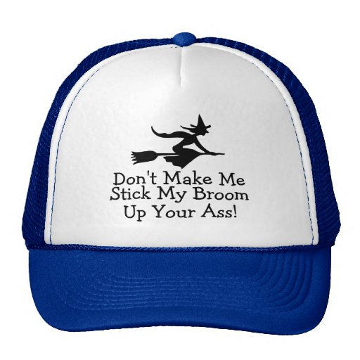 Dont Make Me Stick My Broom Up Your Ass Trucker Hat