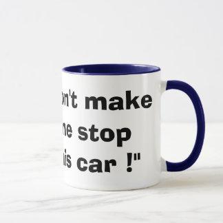 """Don't make me stop this car !"" Mug"